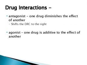 Drug Interactions antagonist one drug diminishes the effect