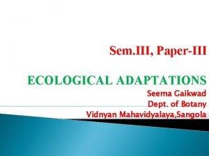 Sem III PaperIII ECOLOGICAL ADAPTATIONS Seema Gaikwad Dept