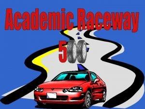 Academic Raceway 500 Welcome to the Academic Raceway