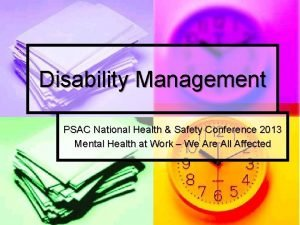 Disability Management PSAC National Health Safety Conference 2013