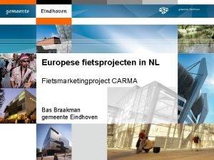 Europese fietsprojecten in NL Fietsmarketingproject CARMA Bas Braakman