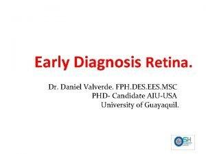 Early Diagnosis Retina Daniel Valverde Dr Daniel Valverde