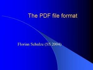 The PDF file format Florian Schulze SS 2004
