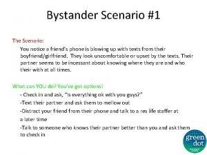 Bystander Scenario 1 The Scenario You notice a