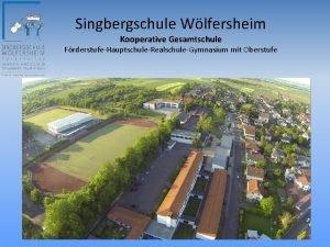 Singbergschule Wlfersheim Kooperative Gesamtschule FrderstufeHauptschuleRealschuleGymnasium mit Oberstufe Der