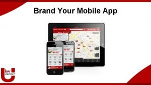 Brand Your Mobile App One App for Every