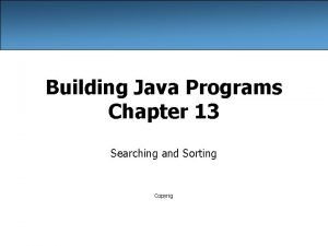 Building Java Programs Chapter 13 Searching and Sorting