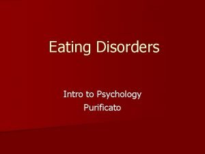 Eating Disorders Intro to Psychology Purificato Eating Disorders