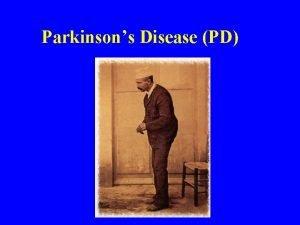Parkinsons Disease PD Parkinsons Disease Degenerative brain disease