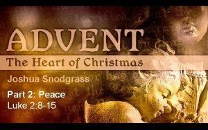 Joshua Snodgrass Part 2 Peace Luke 2 8