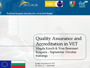 Quality Assurance and Accreditation in VET Magda Kirsch