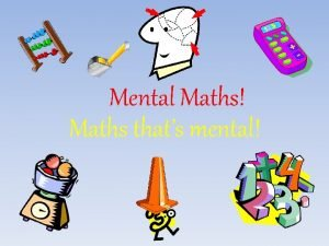Mental Maths Maths thats mental There are 15