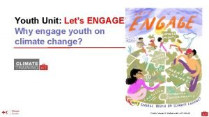Youth Unit Lets ENGAGE Why engage youth on