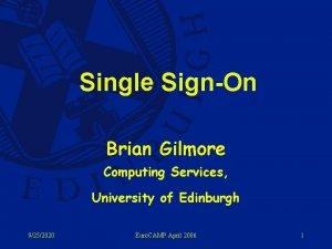 Single SignOn Brian Gilmore Computing Services University of