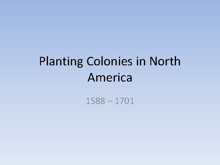 Planting Colonies in North America 1588 1701 Spain