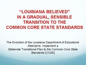 LOUISIANA BELIEVED IN A GRADUAL SENSIBLE TRANSITION TO