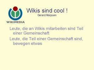 Wikis sind cool Gerard Meijssen Leute die an