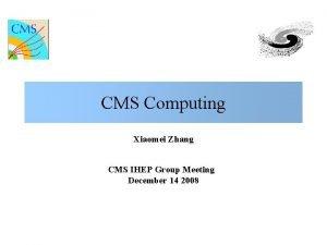 CMS Computing Xiaomei Zhang CMS IHEP Group Meeting