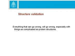 Structure validation Everything that can go wrong will