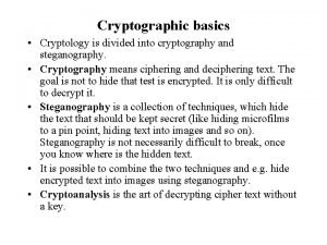 Cryptographic basics Cryptology is divided into cryptography and