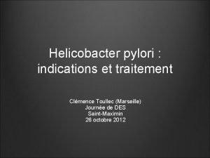 Helicobacter pylori indications et traitement Clmence Toullec Marseille