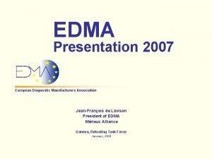 EDMA Presentation 2007 European Diagnostic Manufacturers Association JeanFranois