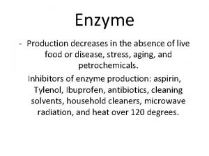 Enzyme Production decreases in the absence of live
