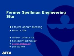 Former Spellman Engineering Site u Project Update Meeting
