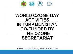 WORLD OZONE DAY ACTIVITIES IN TURKMENISTAN COFUNDED BY