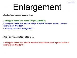 Enlargement Vocab Most of you should be able