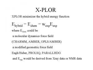 XPLOR XPLOR minimizes the hybrid energy function Ehybrid