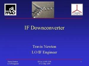 IF Downconverter Travis Newton LOIF Engineer Travis Newton