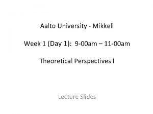 Aalto University Mikkeli Week 1 Day 1 9