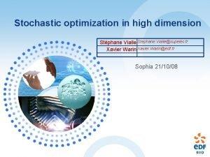 Stochastic optimization in high dimension Stphane Vialle Stephane