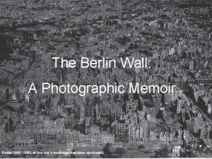 The Berlin Wall A Photographic Memoir Berlin 1945