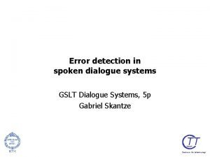 Error detection in spoken dialogue systems GSLT Dialogue