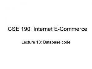 CSE 190 Internet ECommerce Lecture 13 Database code