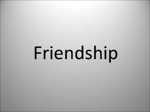 Friendship What Friendship Means Friendship is a sheltering