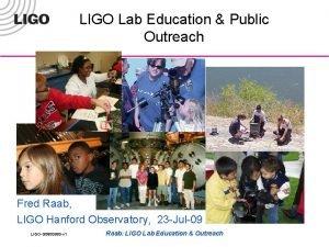 LIGO Lab Education Public Outreach Fred Raab LIGO