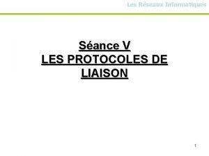 Les Rseaux Informatiques Sance V LES PROTOCOLES DE