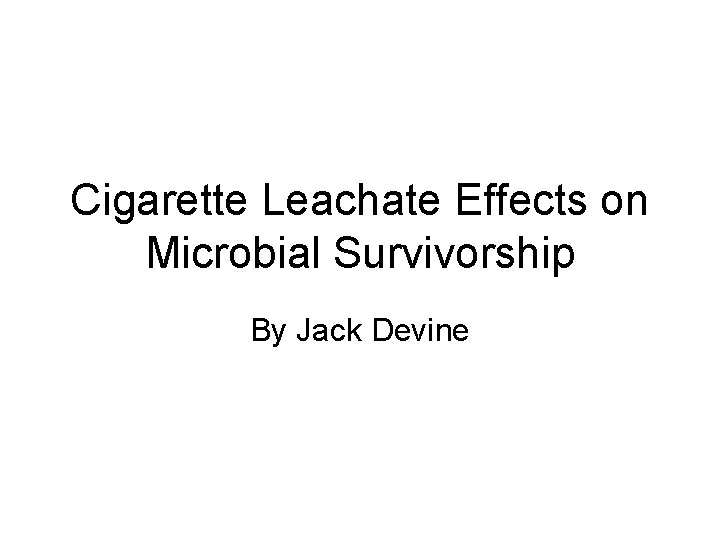 Cigarette Leachate Effects on Microbial Survivorship By Jack