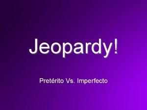 Jeopardy Pretrito Vs Imperfecto You should have out