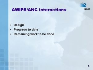 AWIPSANC interactions Design Progress to date Remaining work