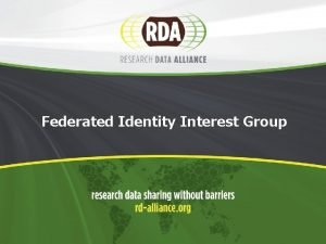 Federated Identity Interest Group Welcome Longstanding Interest Group