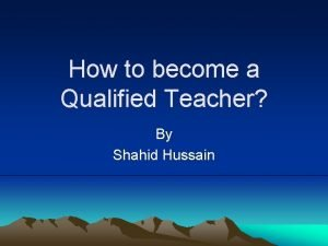 How to become a Qualified Teacher By Shahid