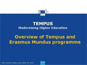 TEMPUS Modernising Higher Education Overview of Tempus and