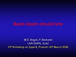 Beambeam simulations M E Biagini P Raimondi LNFINFN
