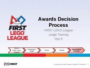 Awards Decision Process FIRST LEGO League Judge Training