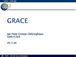 GRACE CERN 2004 GRACE Jan Fiete GrosseOetringhaus CERN