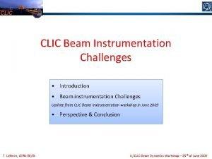 CLIC Beam Instrumentation Challenges Introduction Beam instrumentation Challenges